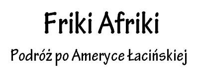 Friki Afriki – podróż po Ameryce Łacińskiej